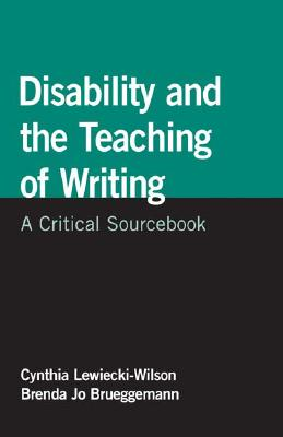 Disability and the Teaching of Writing By Lewiecki-Wilson, Cynthia (EDT)/ Brueggemann, Brenda Jo (EDT)/ Dolmage, Jay (EDT)